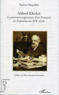 Alfred Ebelot. Le parcours migratoire d'un Français en Argentine au XIXe siècle, de Pauline Raquillet.